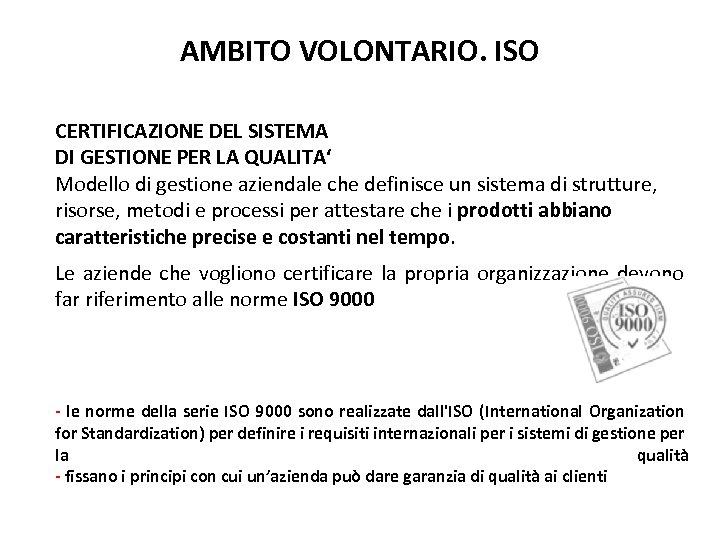 AMBITO VOLONTARIO. ISO CERTIFICAZIONE DEL SISTEMA DI GESTIONE PER LA QUALITA' Modello di gestione