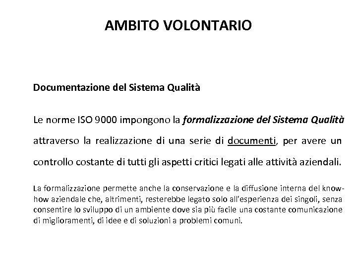 AMBITO VOLONTARIO Documentazione del Sistema Qualità Le norme ISO 9000 impongono la formalizzazione del