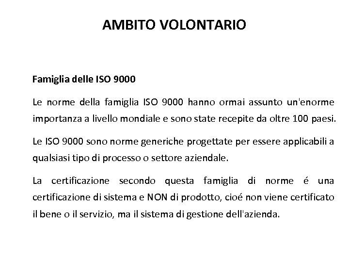 AMBITO VOLONTARIO Famiglia delle ISO 9000 Le norme della famiglia ISO 9000 hanno ormai