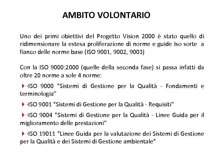 AMBITO VOLONTARIO Uno dei primi obiettivi del Progetto Vision 2000 è stato quello di