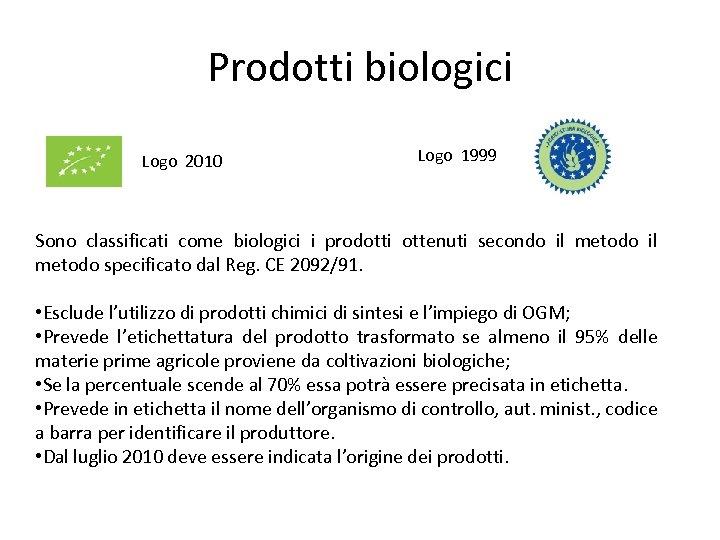 Prodotti biologici Logo 2010 Logo 1999 Sono classificati come biologici i prodotti ottenuti secondo