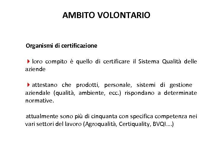 AMBITO VOLONTARIO Organismi di certificazione 4 loro compito è quello di certificare il Sistema