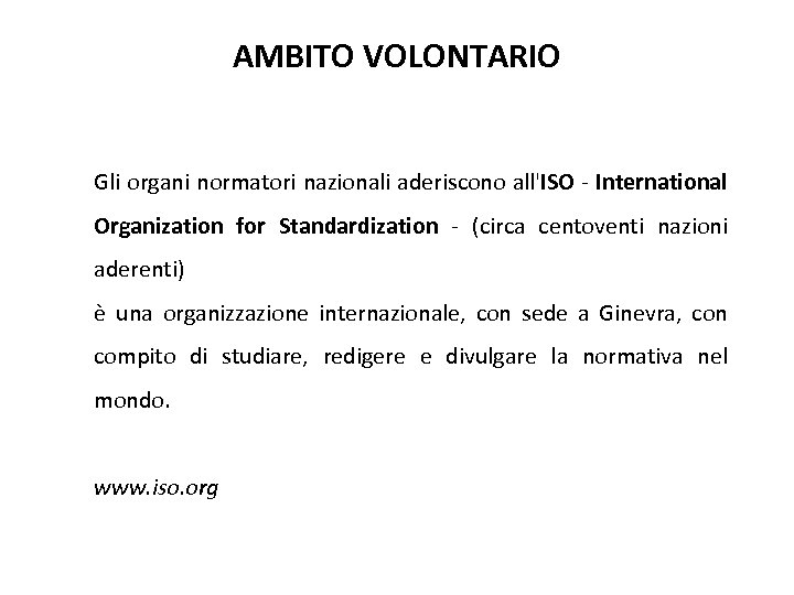 AMBITO VOLONTARIO Gli organi normatori nazionali aderiscono all'ISO - International Organization for Standardization -