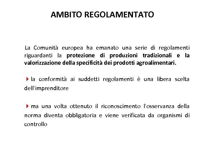 AMBITO REGOLAMENTATO La Comunità europea ha emanato una serie di regolamenti riguardanti la protezione