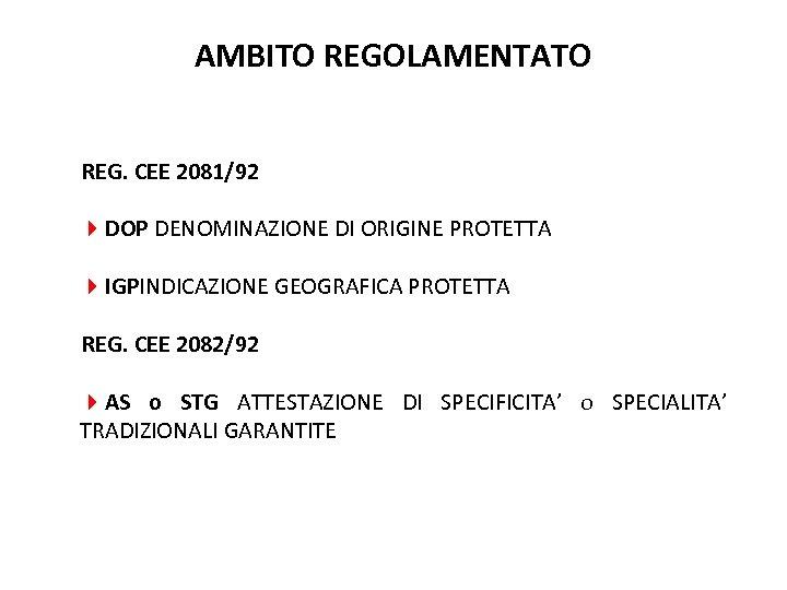 AMBITO REGOLAMENTATO REG. CEE 2081/92 4 DOP DENOMINAZIONE DI ORIGINE PROTETTA 4 IGPINDICAZIONE GEOGRAFICA