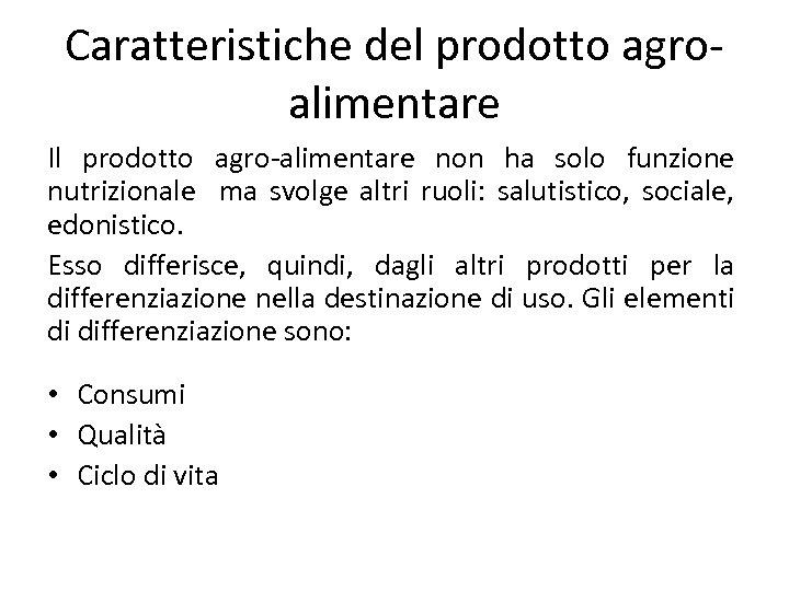 Caratteristiche del prodotto agroalimentare Il prodotto agro-alimentare non ha solo funzione nutrizionale ma svolge