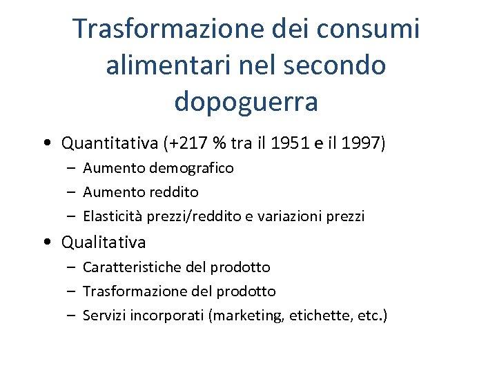Trasformazione dei consumi alimentari nel secondo dopoguerra • Quantitativa (+217 % tra il 1951