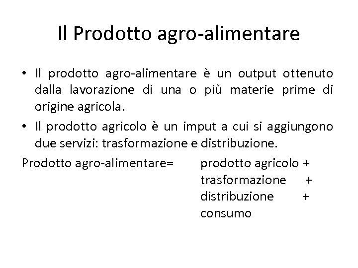 Il Prodotto agro-alimentare • Il prodotto agro-alimentare è un output ottenuto dalla lavorazione di