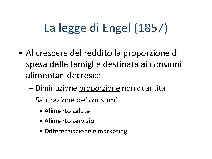 La legge di Engel (1857) • Al crescere del reddito la proporzione di spesa