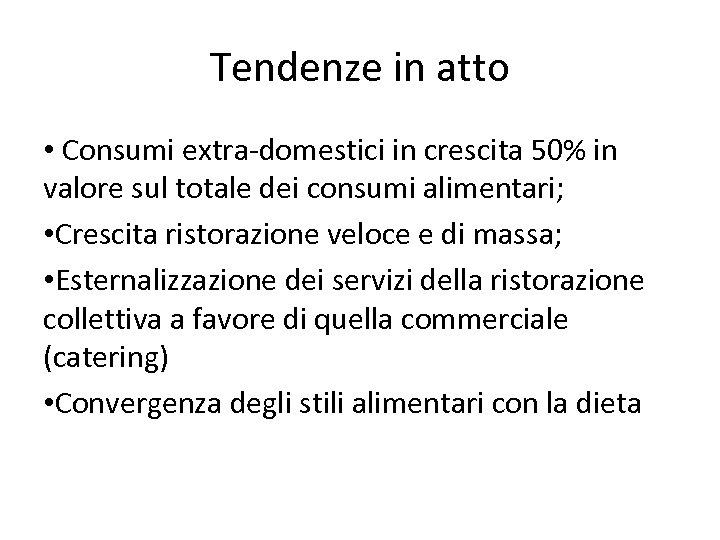 Tendenze in atto • Consumi extra-domestici in crescita 50% in valore sul totale dei