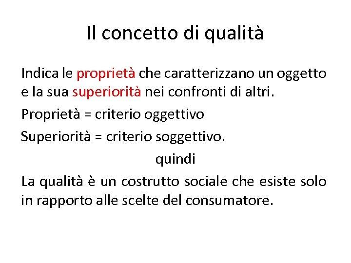 Il concetto di qualità Indica le proprietà che caratterizzano un oggetto e la superiorità