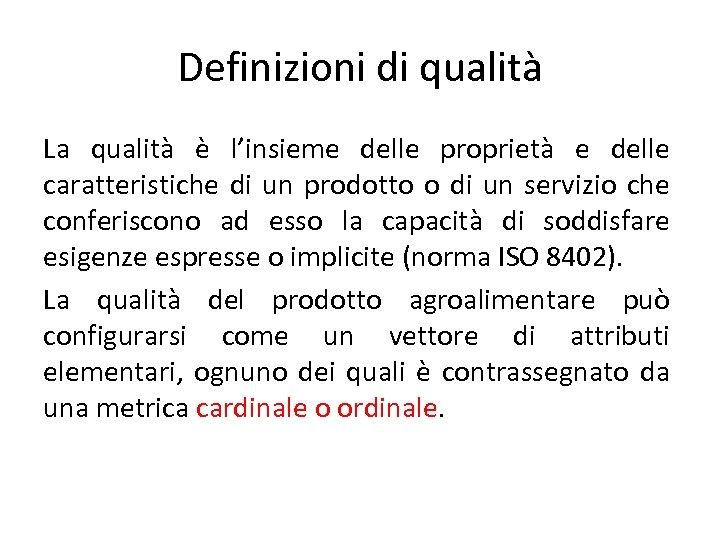 Definizioni di qualità La qualità è l'insieme delle proprietà e delle caratteristiche di un