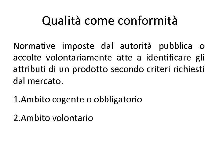Qualità come conformità Normative imposte dal autorità pubblica o accolte volontariamente atte a identificare