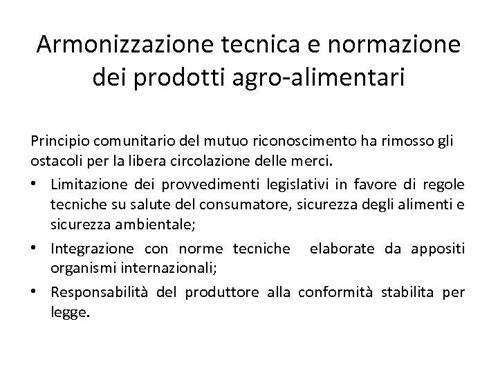 Armonizzazione tecnica e normazione dei prodotti agro-alimentari Principio comunitario del mutuo riconoscimento ha rimosso