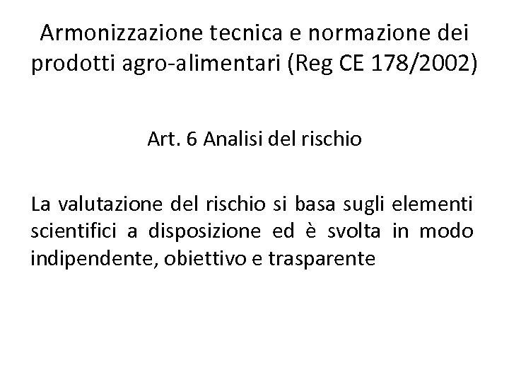 Armonizzazione tecnica e normazione dei prodotti agro-alimentari (Reg CE 178/2002) Art. 6 Analisi del