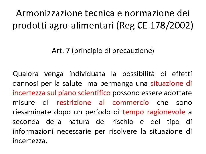 Armonizzazione tecnica e normazione dei prodotti agro-alimentari (Reg CE 178/2002) Art. 7 (principio di