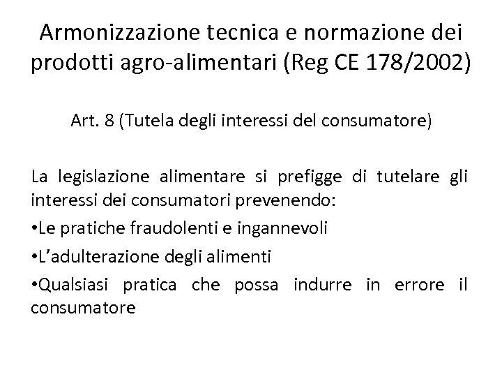 Armonizzazione tecnica e normazione dei prodotti agro-alimentari (Reg CE 178/2002) Art. 8 (Tutela degli
