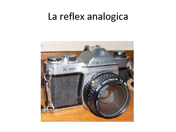 La reflex analogica