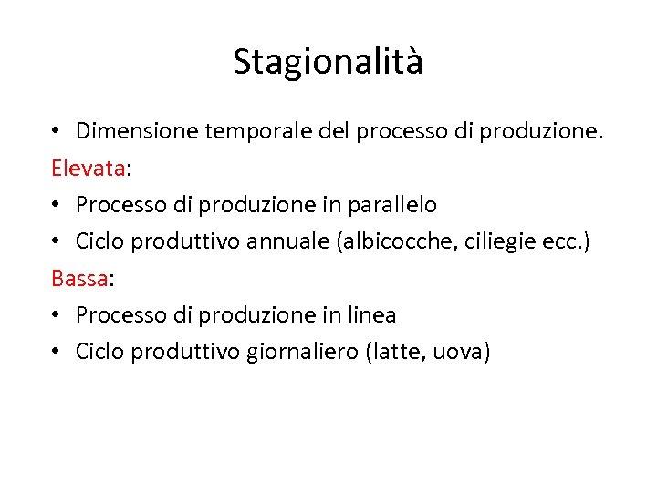 Stagionalità • Dimensione temporale del processo di produzione. Elevata: • Processo di produzione in
