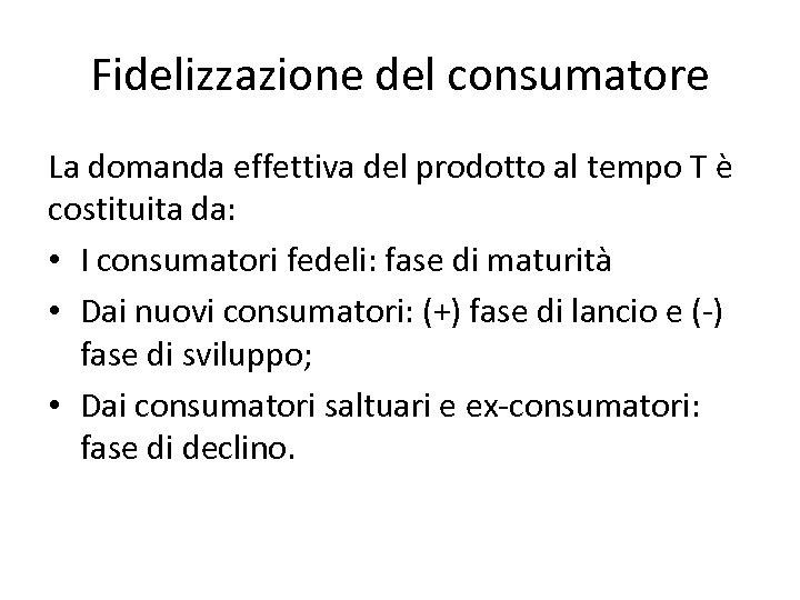 Fidelizzazione del consumatore La domanda effettiva del prodotto al tempo T è costituita da: