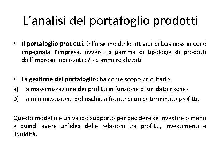 L'analisi del portafoglio prodotti • Il portafoglio prodotti: è l'insieme delle attività di business