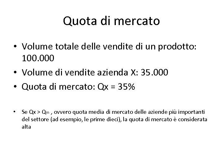 Quota di mercato • Volume totale delle vendite di un prodotto: 100. 000 •