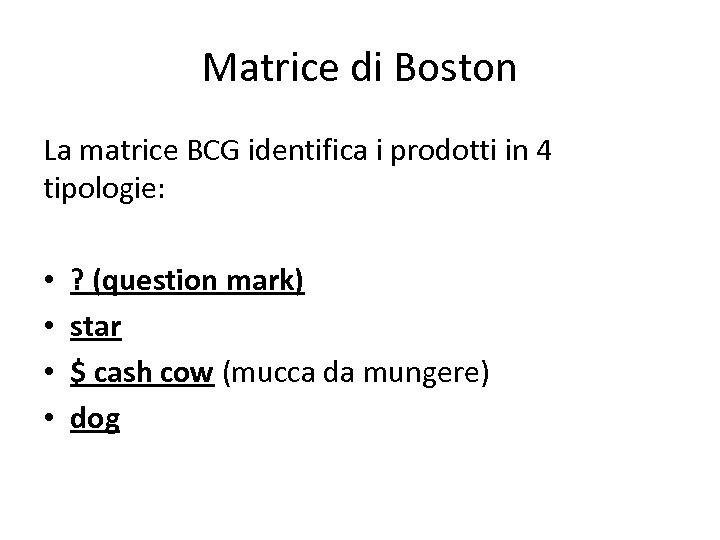 Matrice di Boston La matrice BCG identifica i prodotti in 4 tipologie: • •