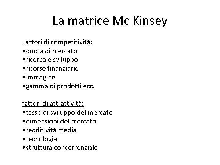 La matrice Mc Kinsey Fattori di competitività: • quota di mercato • ricerca e