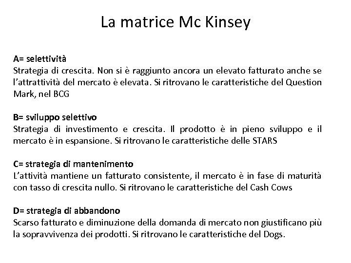 La matrice Mc Kinsey A= selettività Strategia di crescita. Non si è raggiunto ancora