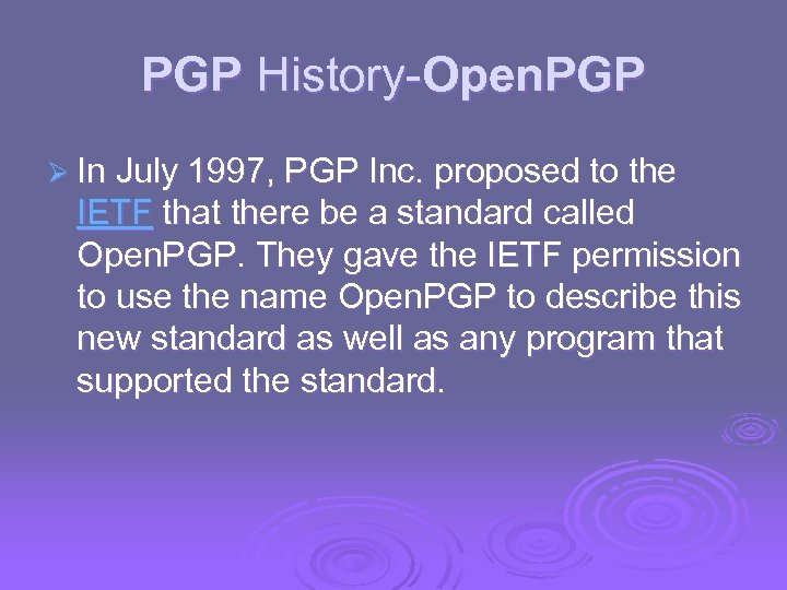 PGP History-Open. PGP Ø In July 1997, PGP Inc. proposed to the IETF that