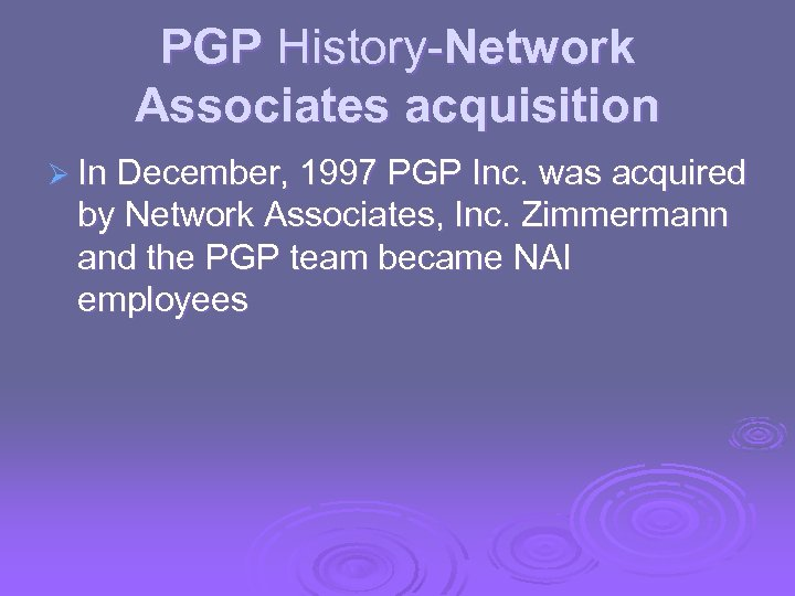 PGP History-Network Associates acquisition Ø In December, 1997 PGP Inc. was acquired by Network