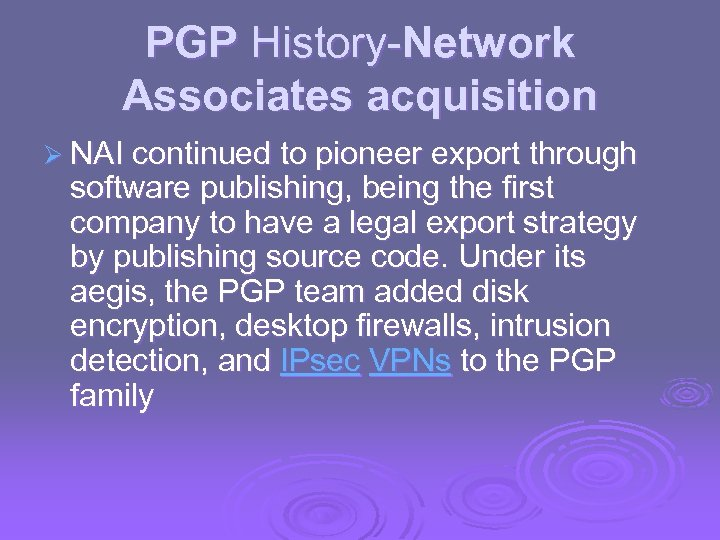 PGP History-Network Associates acquisition Ø NAI continued to pioneer export through software publishing, being