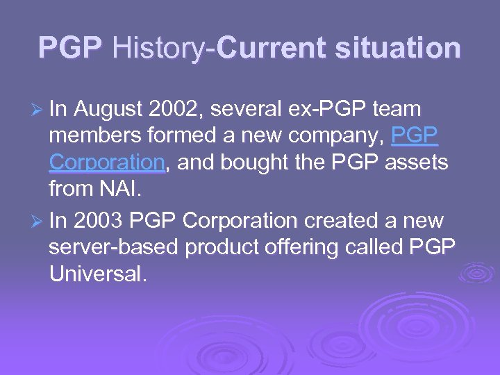 PGP History-Current situation Ø In August 2002, several ex-PGP team members formed a new