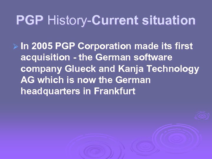 PGP History-Current situation Ø In 2005 PGP Corporation made its first acquisition - the