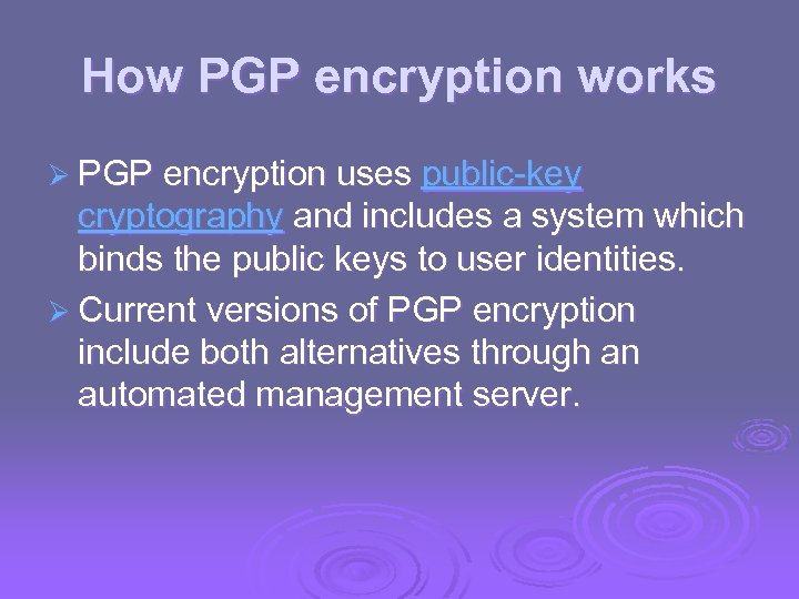 How PGP encryption works Ø PGP encryption uses public-key cryptography and includes a system