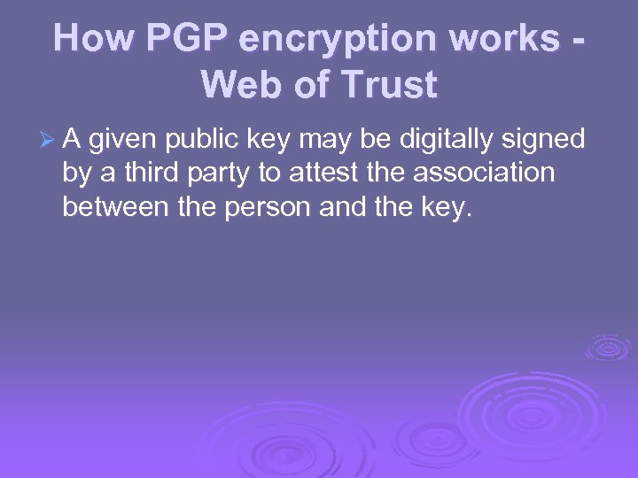 How PGP encryption works Web of Trust Ø A given public key may be