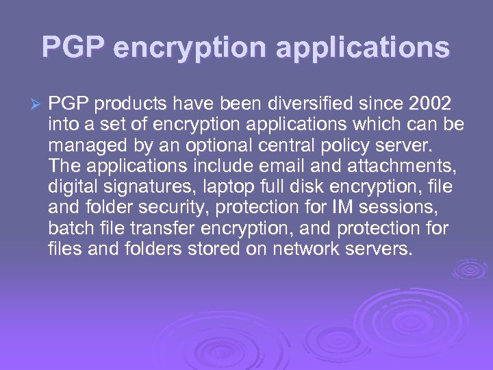 PGP encryption applications Ø PGP products have been diversified since 2002 into a set