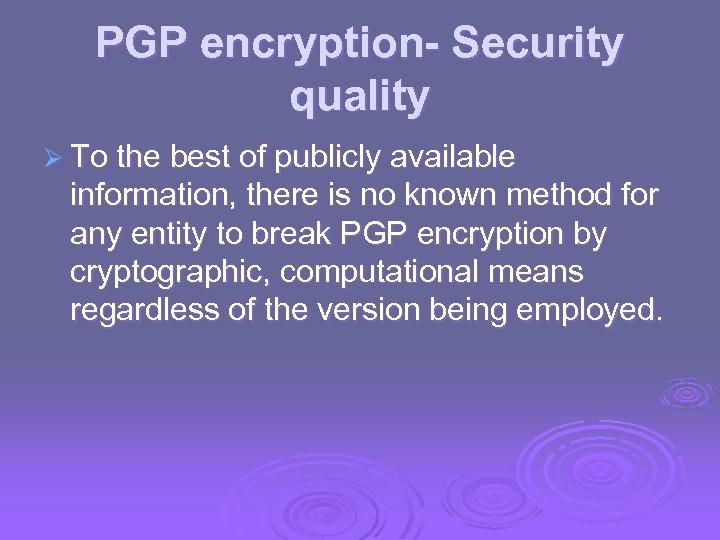 PGP encryption- Security quality Ø To the best of publicly available information, there is