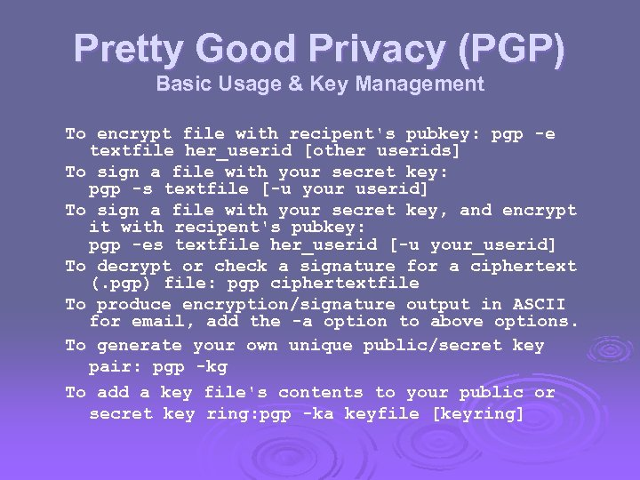 Pretty Good Privacy (PGP) Basic Usage & Key Management To encrypt file with recipent's