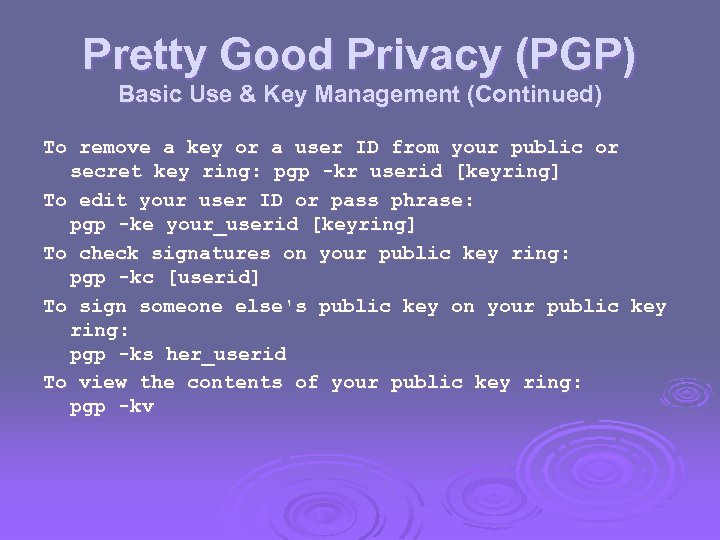 Pretty Good Privacy (PGP) Basic Use & Key Management (Continued) To remove a key
