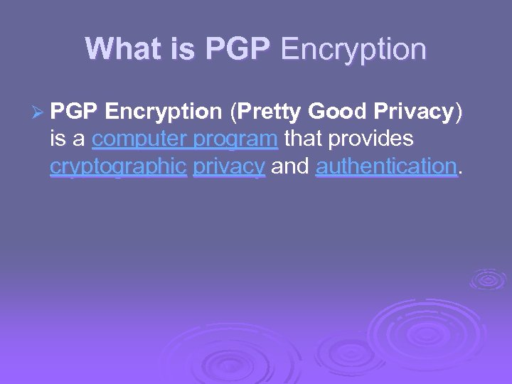 What is PGP Encryption Ø PGP Encryption (Pretty Good Privacy) is a computer program