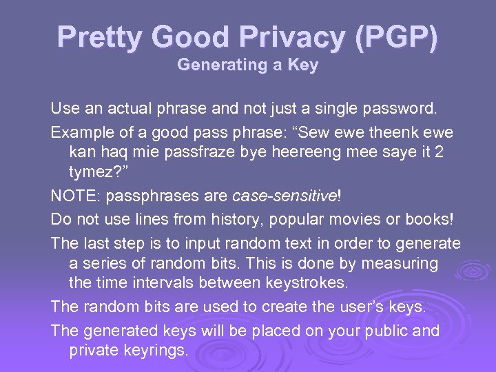 Pretty Good Privacy (PGP) Generating a Key Use an actual phrase and not just