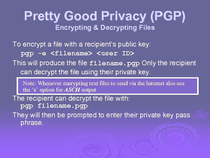 Pretty Good Privacy (PGP) Encrypting & Decrypting Files To encrypt a file with a