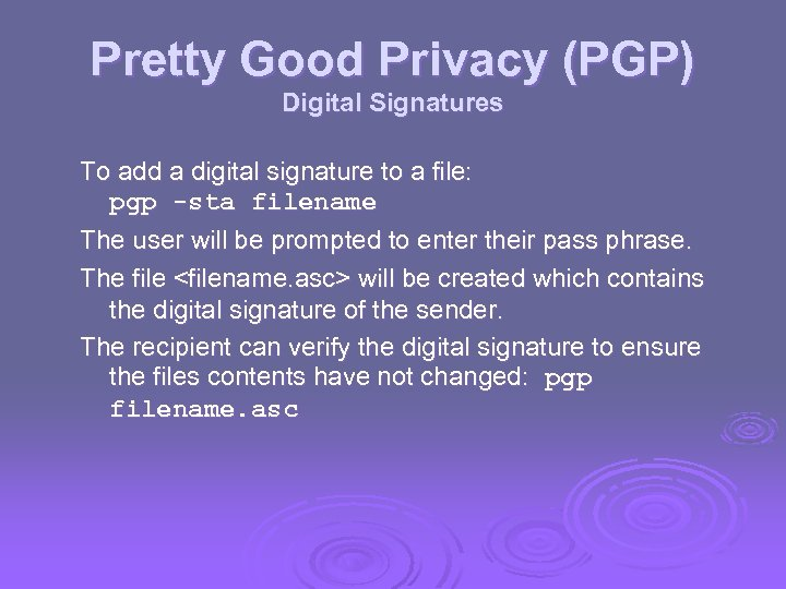 Pretty Good Privacy (PGP) Digital Signatures To add a digital signature to a file: