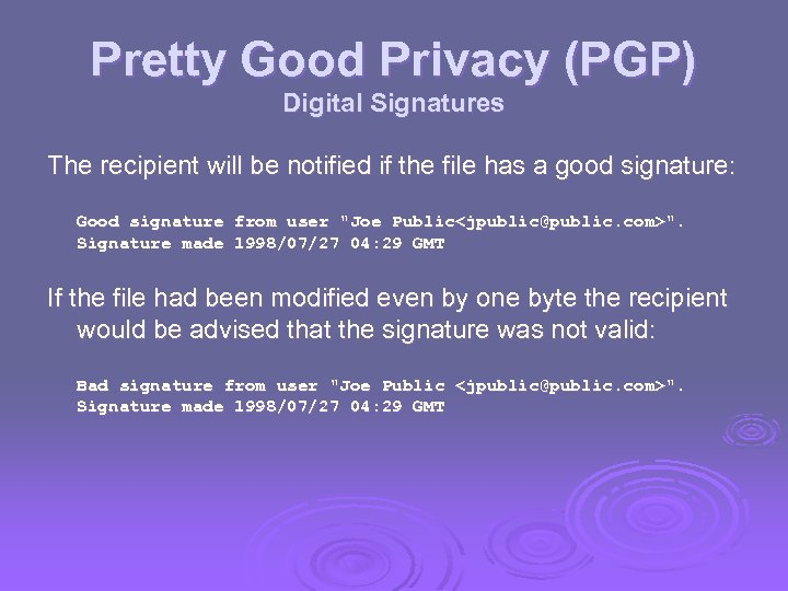 Pretty Good Privacy (PGP) Digital Signatures The recipient will be notified if the file