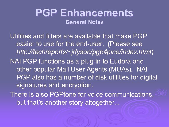 PGP Enhancements General Notes Utilities and filters are available that make PGP easier to