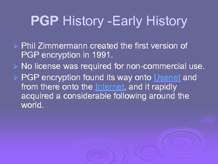 PGP History -Early History Phil Zimmermann created the first version of PGP encryption in