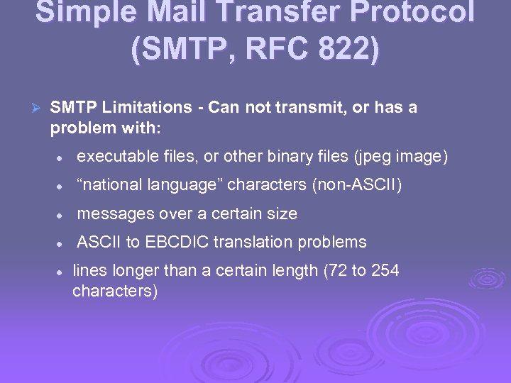 Simple Mail Transfer Protocol (SMTP, RFC 822) Ø SMTP Limitations - Can not transmit,