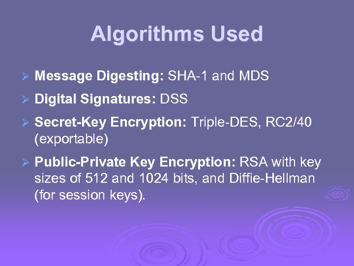 Algorithms Used Ø Message Digesting: SHA-1 and MDS Ø Digital Signatures: DSS Ø Secret-Key