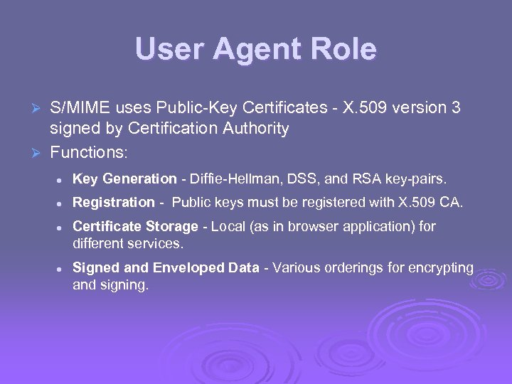 User Agent Role S/MIME uses Public-Key Certificates - X. 509 version 3 signed by